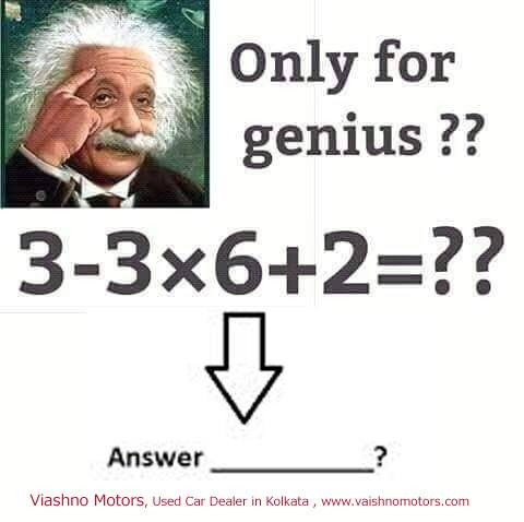 Answer: Only for genius ?? 3 – 3 x 6 + 2 = ??
