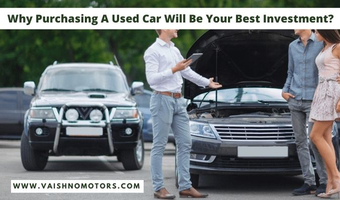 Why Purchasing A Used Car Will Be Your Best Investment?