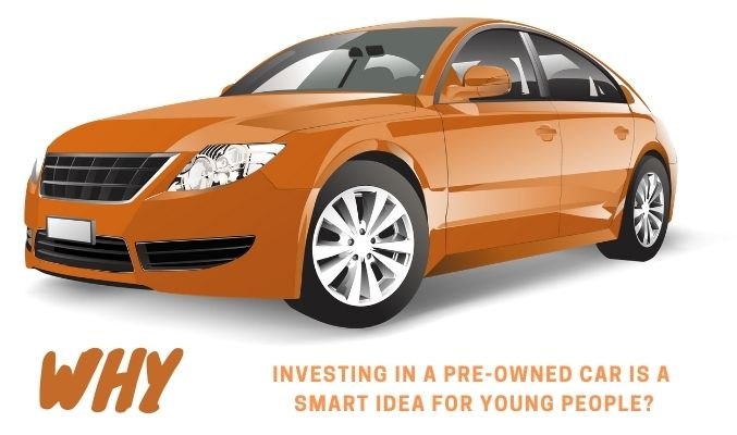 Why Investing in a Pre-Owned Car is a Smart Idea for Young People?