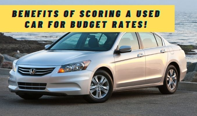 Benefits of Scoring a Used Car for Budget Rates!