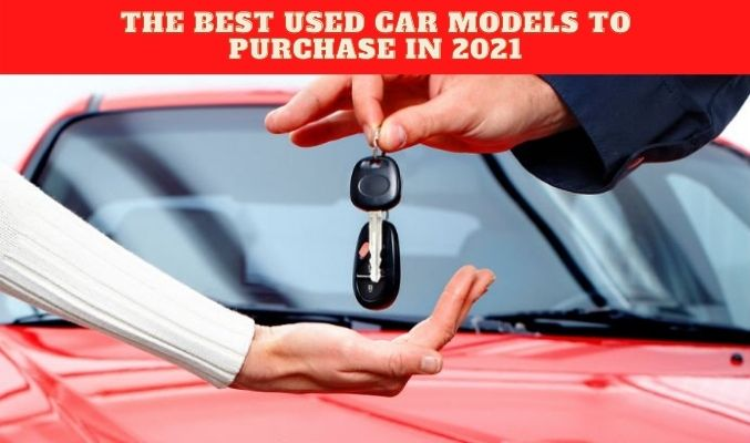The Best Used Car Models to Purchase in 2021