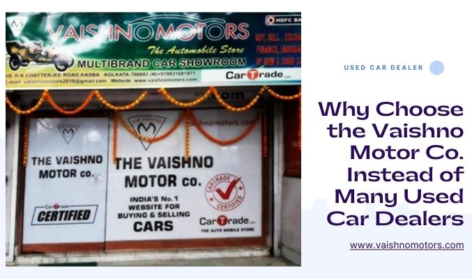 Why Choose the Vaishno Motor Co. Instead of Many Used Car Dealers