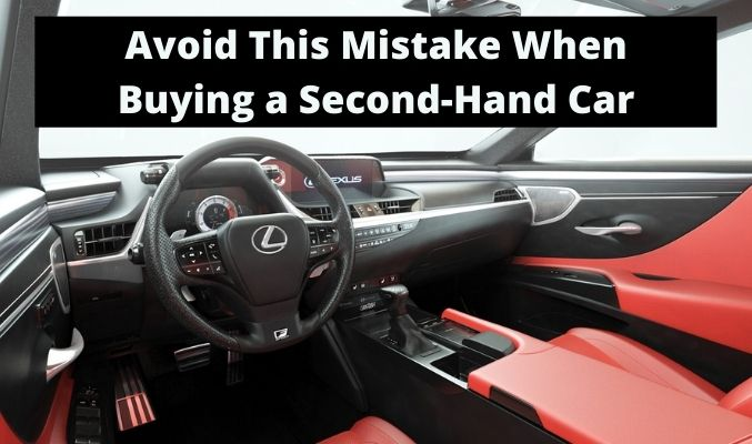 Avoid This Mistake When Buying A Second-hand Car