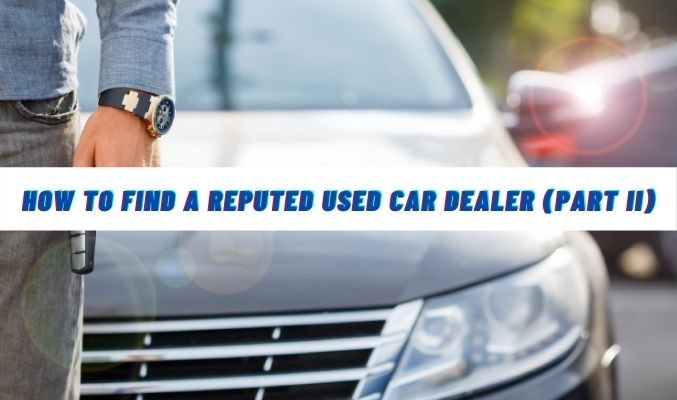 How to Find a Reputed Used Car Dealer (Part II)