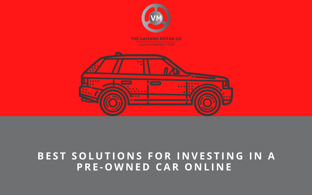 Best Solutions for Investing in a Pre-Owned Car Online