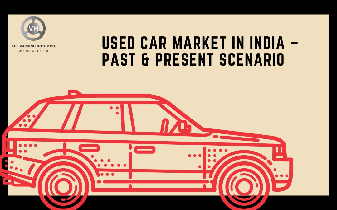 Used Car Market in India – Past & Present Scenario