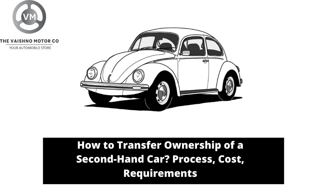 How to Transfer Ownership of a Second-Hand Car? Process, Cost, Requirements
