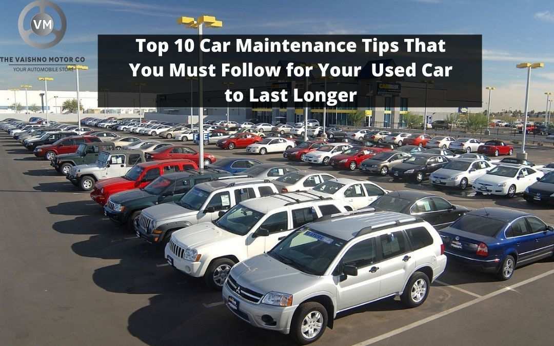 Top 10 Car Maintenance Tips That You Must Follow for Your  Used Car to Last Longer